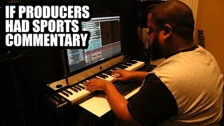 IF PRODUCERS HAD SPORTS COMMENTATORS