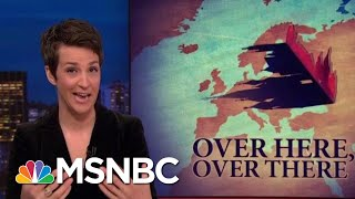 Russian Agitation Seen In European Politics As Elections Approach | Rachel Maddow | MSNBC