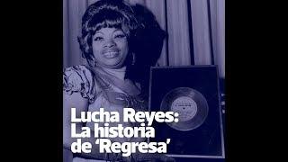 Lucha Reyes: La historia de 'Regresa'