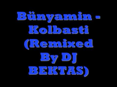 Bünyamin - Kolbasti (Remixed By DJ BEKTAS)