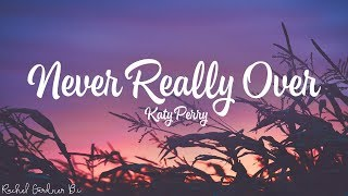 Katy Perry – Never Really Over (Lyrics)