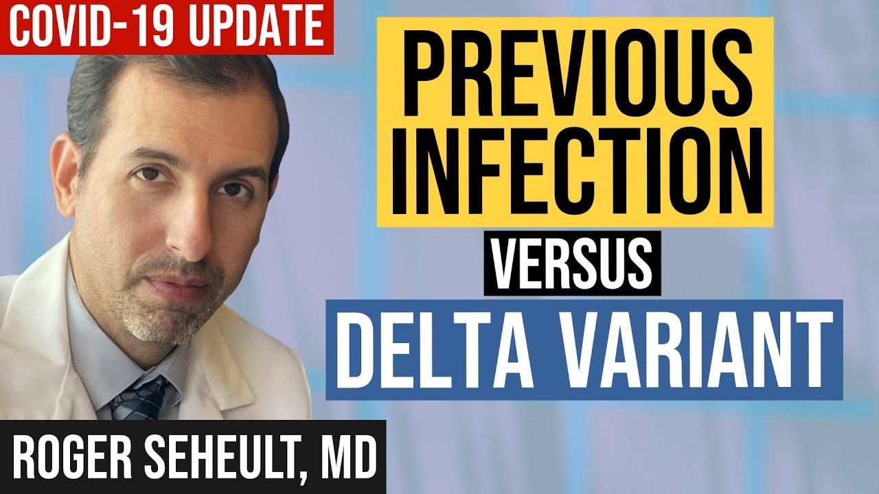 Delta Variant Versus Previous COVID 19 Infection vs. Vaccines (Coronavirus Update 128)
