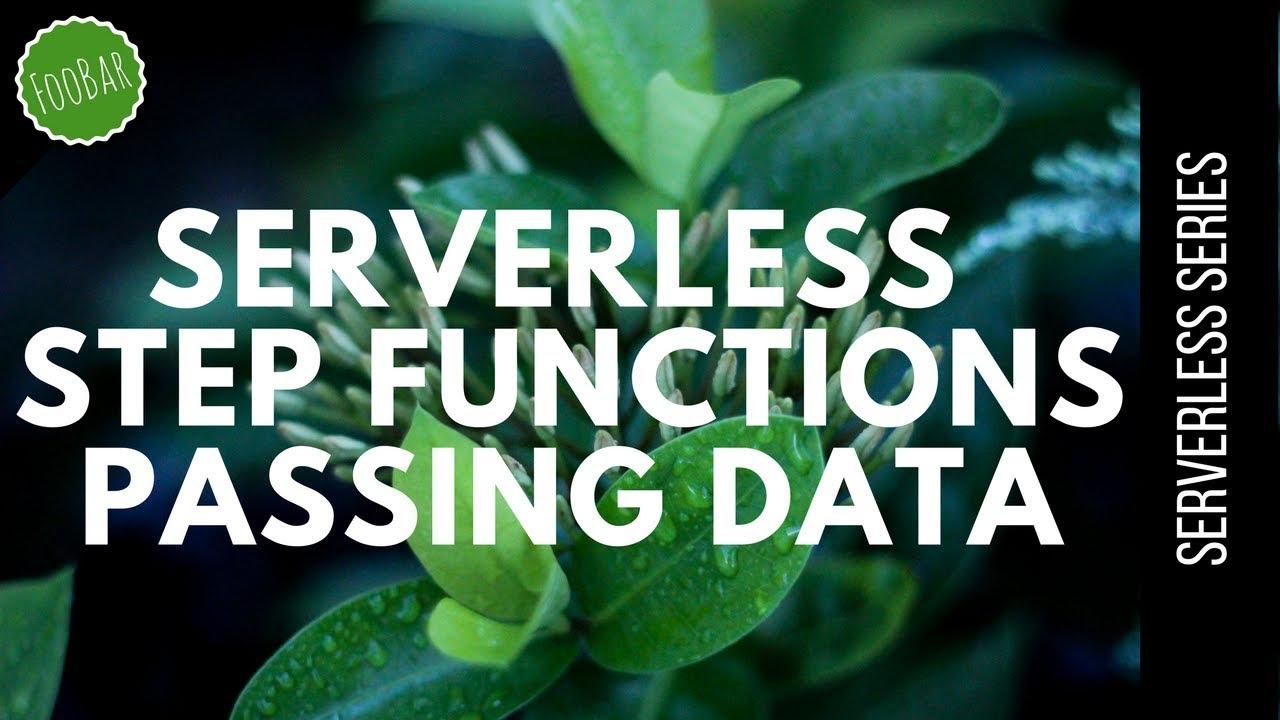 Passing data between steps in Step Functions | Serverless | FooBar