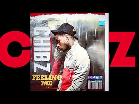 Chibz/ feeling me / Audio/ Official Music Video Out Soon