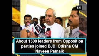 About 1500 leaders from Opposition parties joined BJD: Odisha CM Naveen Patnaik