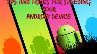 Tips And Tricks For Speeding Your Android Device......