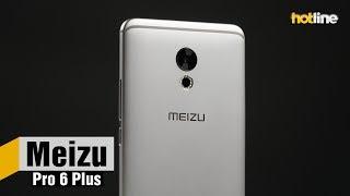 Meizu Pro 6 Plus — обзор смартфона