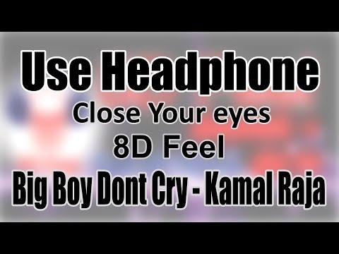 Use Headphone | BIG BOYS DONT CRY - KAMAL RAJA | 8D Audio With 8D Feel
