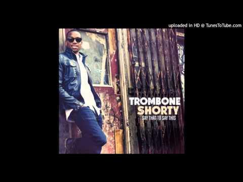 Trombone Shorty  Shortyville 2013