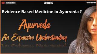 Ayurveda Episode 3 - Evidence-Based Medicine in Ayurveda?