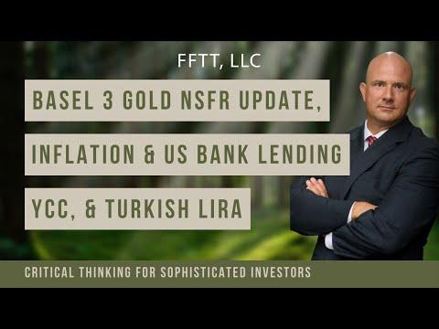 Basel 3 gold NSFR update, inflation & US bank lending, YCC, & Turkish Lira