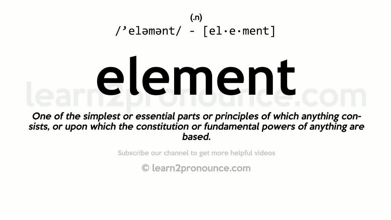 Pronunciation of Element  Definition of Element