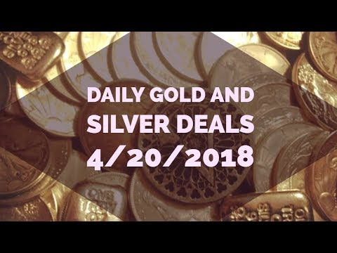 Silver and Gold Deals 4/20/2018