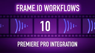 Frame.io Complete Training: Premiere Pro Integration