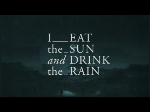 I Eat The Sun And Drink The Rain