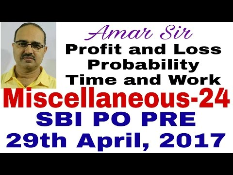 Miscellaneous Questions |M-24|SBI PO PRE-29/04/2017|P and L| Probability |Time and Work |By Amar Sir