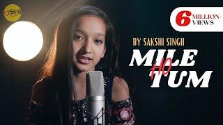 Mile Ho Tum | cover by @Sakshi Singh | Sing Dil Se | Neha Kakkar | Tony Kakkar