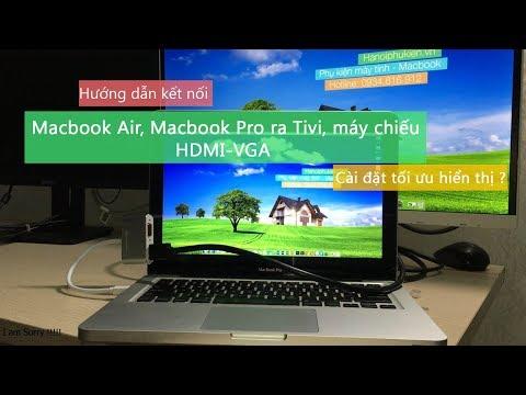 Hướng Dẫn Kết Nối Macbook Air, Macbook Pro Ra Máy Chiếu, Tivi. Tối ưu Hiển Thị?