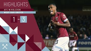 HIGHLIGHTS | AFC WIMBLEDON 1 WEST HAM UNITED 3 | CHICHARITO, DIOP & OGBONNA SCORE