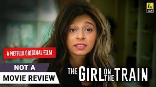 The Girl On The Train | Not A Movie Review by Sucharita Tyagi | Parineeti Chopra | Film Companion