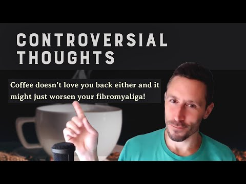 Controversial Thoughts: Coffee doesn't love you back either and it might worsen your fibromyalgia!