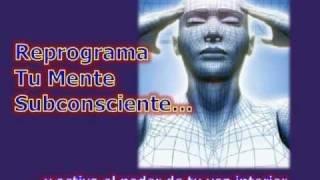 Reprograma tu Mente Subconsciente ...y activa el poder de tu voz interior.