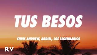Chris Andrew, Abdiel, Los Legendarios - Tus Besos (Letra/Lyrics)
