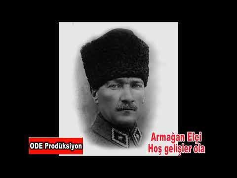Armağan Elçi-Hoş gelişler ola Mustafa Kemal Paşa