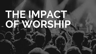 The IMPACT of Worship - Apostle Mike Klump