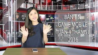 Bản tin Game mobile tuần 4 tháng 8/2016