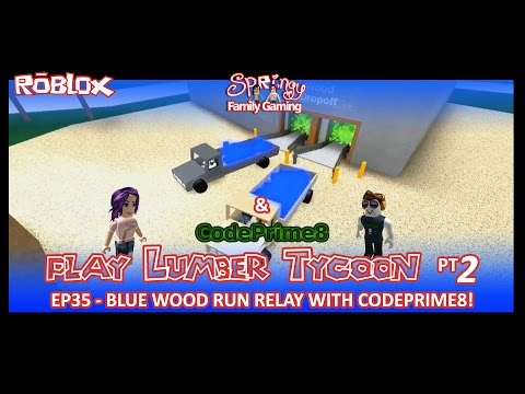 SFG - Roblox - Lumber Tycoon 2 - EP35 - Blue Wood Run Relay with CodePrime8! Part II