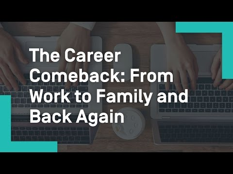 The Career Comeback From Work to Family and Back Again