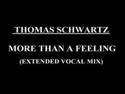 Thomas Schwartz - More than a Feeling (Extended Vocal Mix)