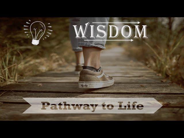 Sunday 6-6-2021: Wisdom: The pathway to life