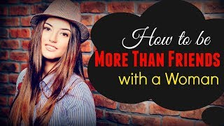 How To Be ✾More Than Friends✾ With A Woman