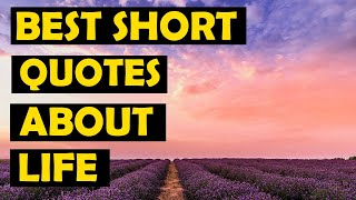 Best short quotes about life ever said