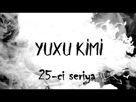 Yuxu Kimi (25-ci seriya)