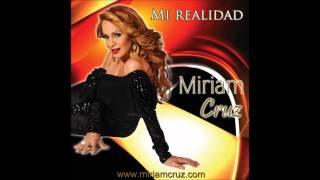 Miriam Cruz - Mi Realidad (NUEVO TEMA 2012)