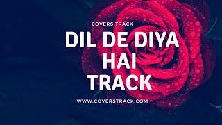 DIL DE DIYA HAI TRACK - COVERS TRACK