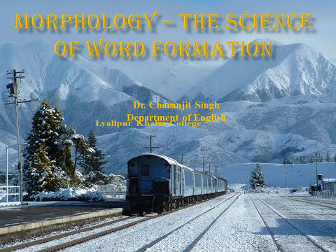 Morphology   The Science of Word Formation   An E module by Dr  Charanjit Singh
