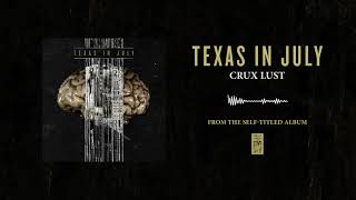 "Texas In July ""Crux Lust"""