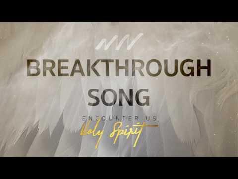 Breakthrough Song - Encounter Us Holy Spirit   New Wine