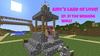 Amy's Land Of Love! Ep.31 The Wishing Well!