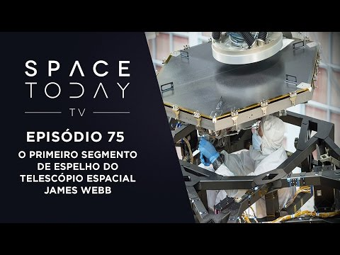 Space Today TV Ep.75 - O Primeiro Segmento de Espelho do Telescópio Espacial James Webb