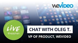 Chat with Oleg T., vice president of product at WeVideo