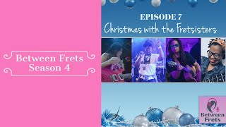 Between Frets S4 Ep 7 - Christmas with the Fretsisters
