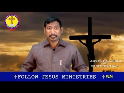 """God's Word on """"JESUS - The Ideal Sufferer and The Suffering Servant"""" Part - 2 by Dr Ch. B. Jacob"""