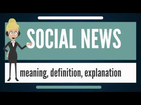 What are SOCIAL NEWS? What do SOCIAL NEWS mean? SOCIAL NEWS meaning, definition & explanation