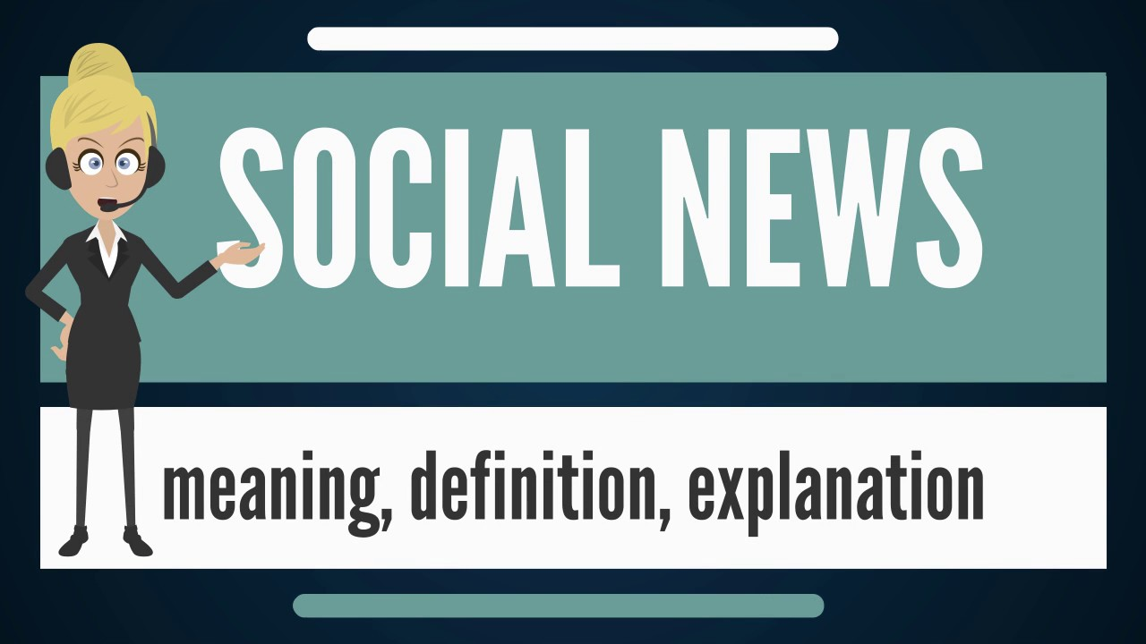 What are SOCIAL NEWS? What do SOCIAL NEWS mean? SOCIAL ...