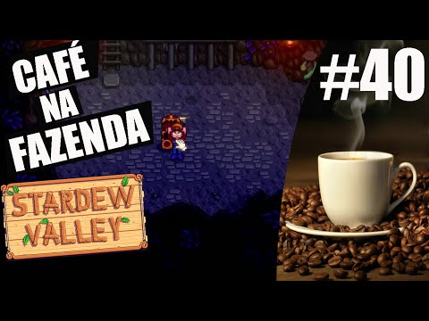 CHEGAMOS NO FUNDO DA MINA - CAFÉ NA FAZENDA #40 - STARDEW VALLEY